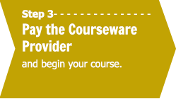Step 3 - Pay the Courseware Provider and begin your course.